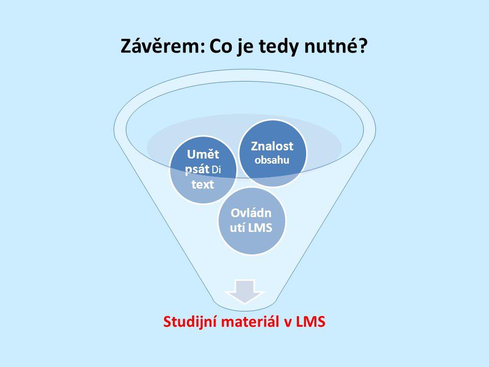 Závěrem: Co je tedy nutné? Studijní materiál v LMS Ovládn utí LMS Umět psát Di text Znalost obsahu
