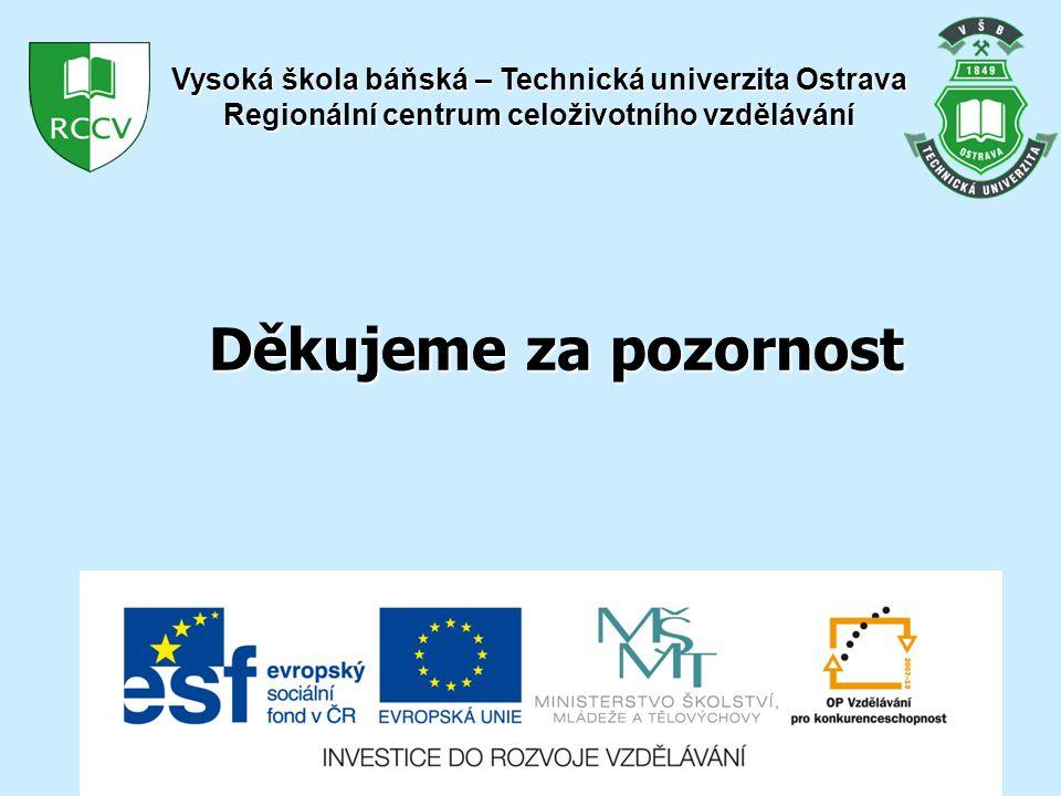 Děkujeme za pozornost Vysoká škola báňská – Technická univerzita Ostrava Regionální centrum celoživotního vzdělávání