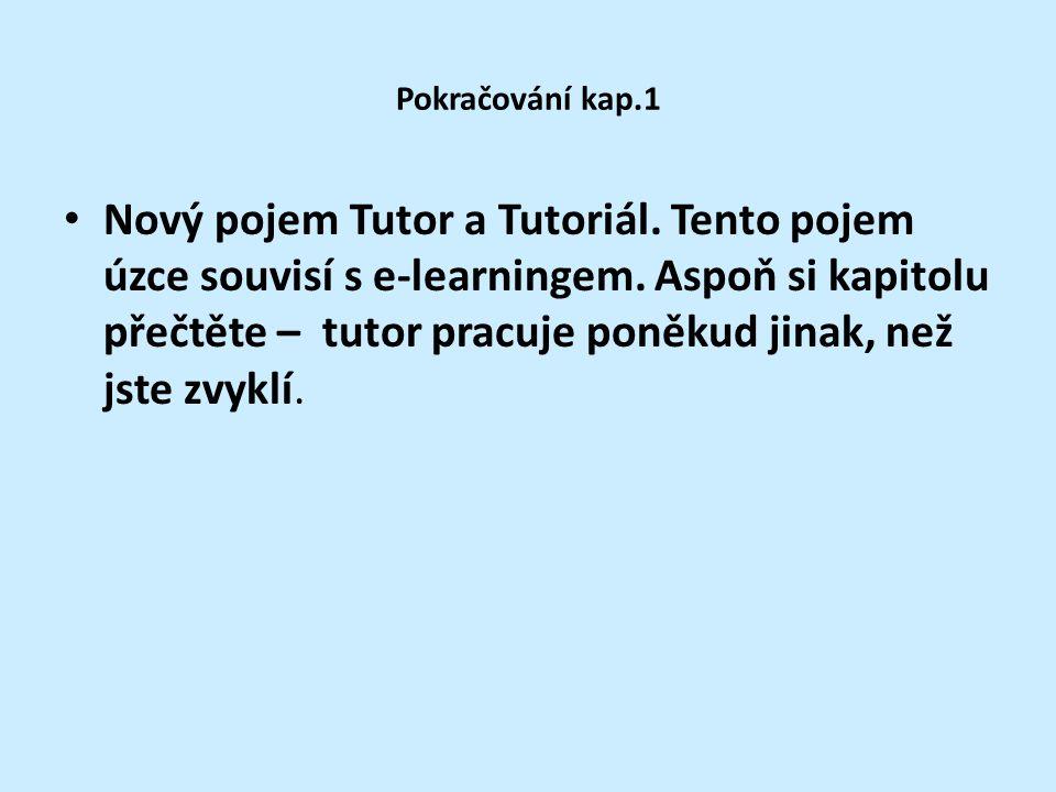 Pokračování kap.1 Nový pojem Tutor a Tutoriál. Tento pojem úzce souvisí s e-learningem.