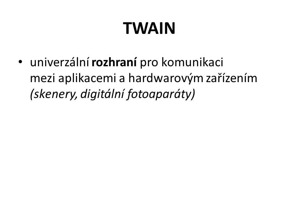 TWAIN univerzální rozhraní pro komunikaci mezi aplikacemi a hardwarovým zařízením (skenery, digitální fotoaparáty)