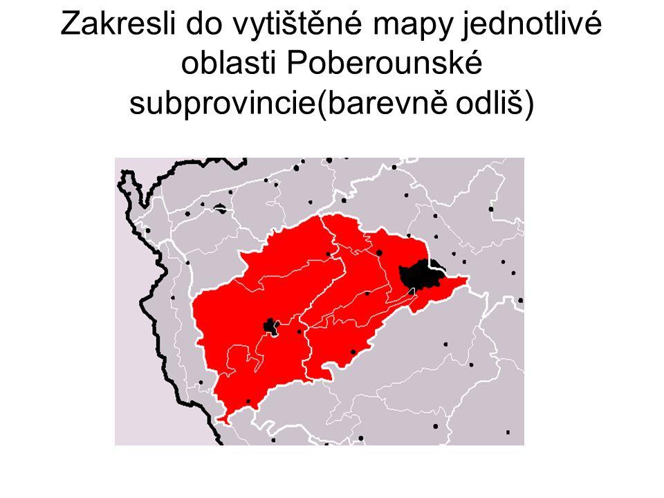 Zakresli do vytištěné mapy jednotlivé oblasti Poberounské subprovincie(barevně odliš)