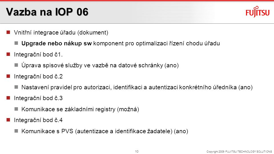 Vazba na IOP 06 Vnitřní integrace úřadu (dokument) Upgrade nebo nákup sw komponent pro optimalizaci řízení chodu úřadu Integrační bod č1.