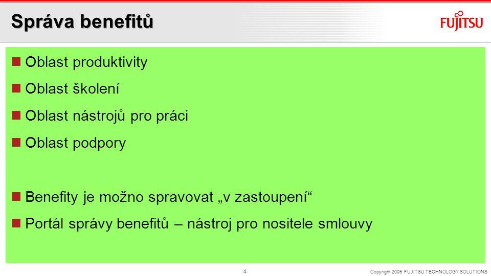 """Správa benefitů Oblast produktivity Oblast školení Oblast nástrojů pro práci Oblast podpory Benefity je možno spravovat """"v zastoupení Portál správy benefitů – nástroj pro nositele smlouvy Copyright 2009 FUJITSU TECHNOLOGY SOLUTIONS 4"""