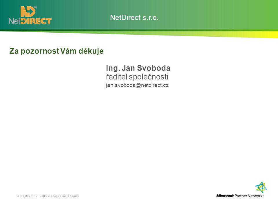 NetDirect s.r.o. Za pozornost Vám děkuje Ing.