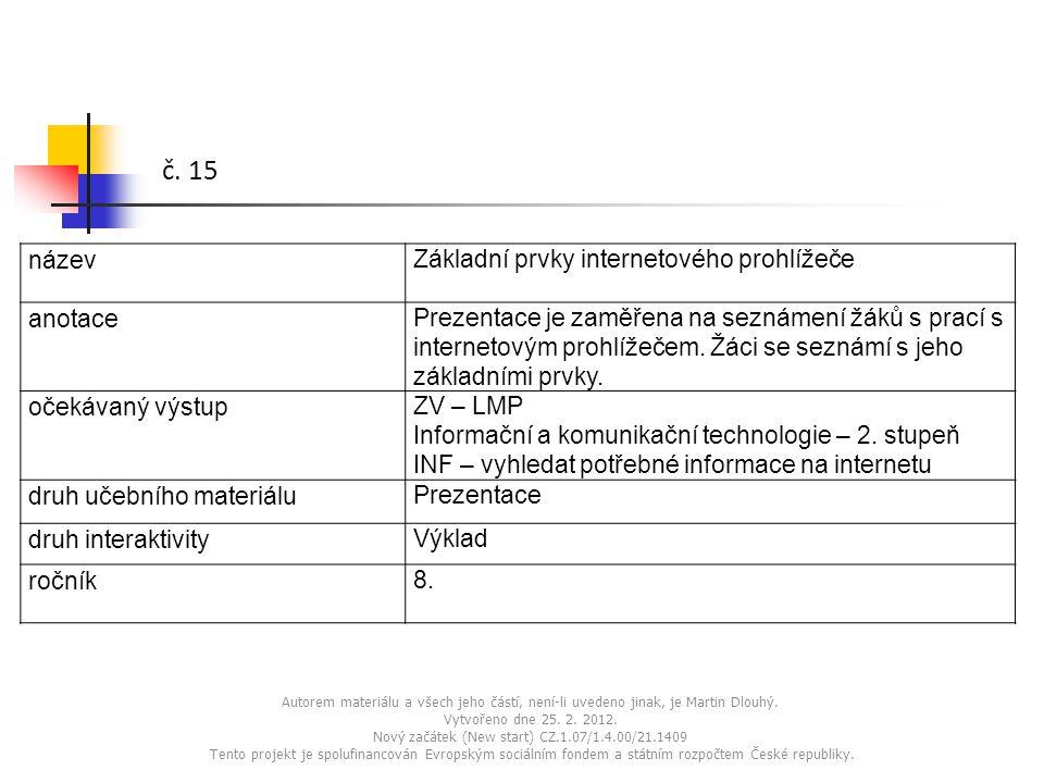 Autorem materiálu a všech jeho částí, není-li uvedeno jinak, je Martin Dlouhý. Vytvořeno dne 25. 2. 2012. Nový začátek (New start) CZ.1.07/1.4.00/21.1