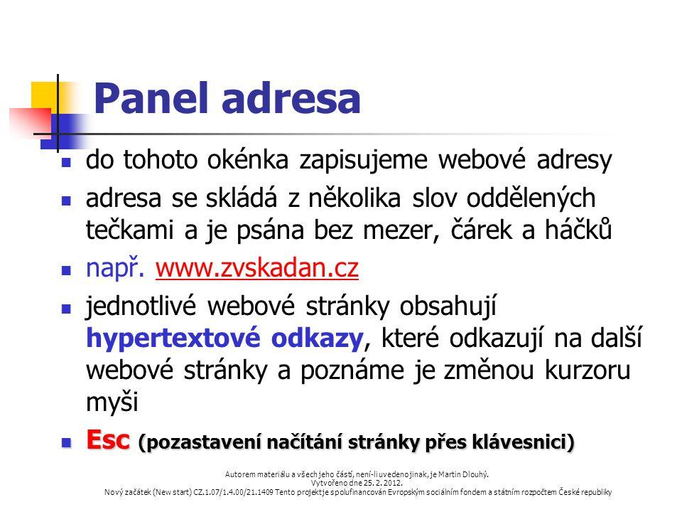 Panel adresa do tohoto okénka zapisujeme webové adresy adresa se skládá z několika slov oddělených tečkami a je psána bez mezer, čárek a háčků např. w