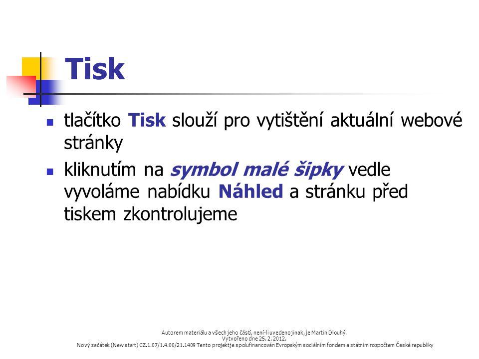 Tisk tlačítko Tisk slouží pro vytištění aktuální webové stránky kliknutím na symbol malé šipky vedle vyvoláme nabídku Náhled a stránku před tiskem zko