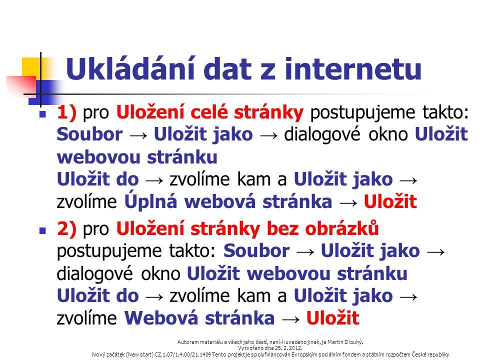 Ukládání dat z internetu 1) pro Uložení celé stránky postupujeme takto: Soubor → Uložit jako → dialogové okno Uložit webovou stránku Uložit do → zvolí