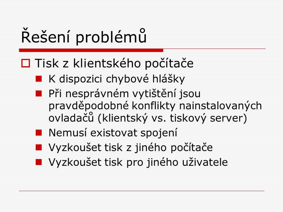 Řešení problémů  Tisk z klientského počítače K dispozici chybové hlášky Při nesprávném vytištění jsou pravděpodobné konflikty nainstalovaných ovladač