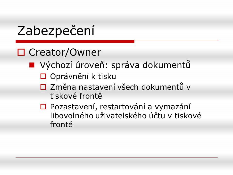 Zabezpečení  Creator/Owner Výchozí úroveň: správa dokumentů  Oprávnění k tisku  Změna nastavení všech dokumentů v tiskové frontě  Pozastavení, res