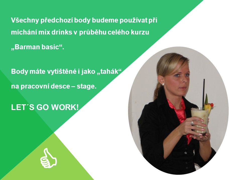 """Všechny předchozí body budeme používat při míchání mix drinks v průběhu celého kurzu """"Barman basic ."""