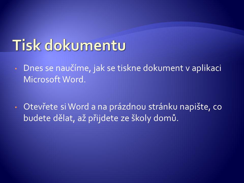 Dnes se naučíme, jak se tiskne dokument v aplikaci Microsoft Word.