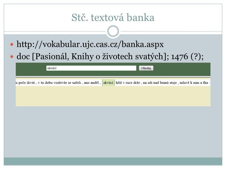 Stč. textová banka http://vokabular.ujc.cas.cz/banka.aspx doc [Pasionál, Knihy o životech svatých]; 1476 (?);