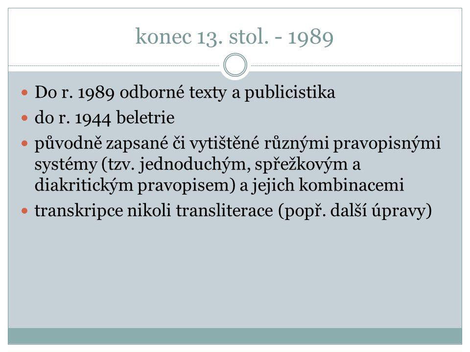 konec 13. stol. - 1989 Do r. 1989 odborné texty a publicistika do r.