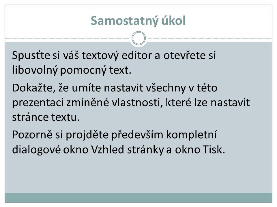 Samostatný úkol Spusťte si váš textový editor a otevřete si libovolný pomocný text. Dokažte, že umíte nastavit všechny v této prezentaci zmíněné vlast