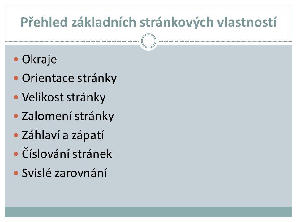 Přehled základních stránkových vlastností Okraje Orientace stránky Velikost stránky Zalomení stránky Záhlaví a zápatí Číslování stránek Svislé zarovná
