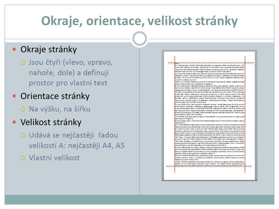 Okraje, orientace, velikost stránky Okraje stránky  Jsou čtyři (vlevo, vpravo, nahoře, dole) a definují prostor pro vlastní text Orientace stránky 
