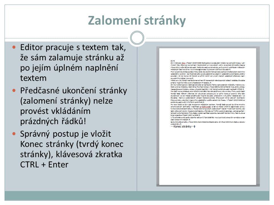 Zalomení stránky Editor pracuje s textem tak, že sám zalamuje stránku až po jejím úplném naplnění textem Předčasné ukončení stránky (zalomení stránky)