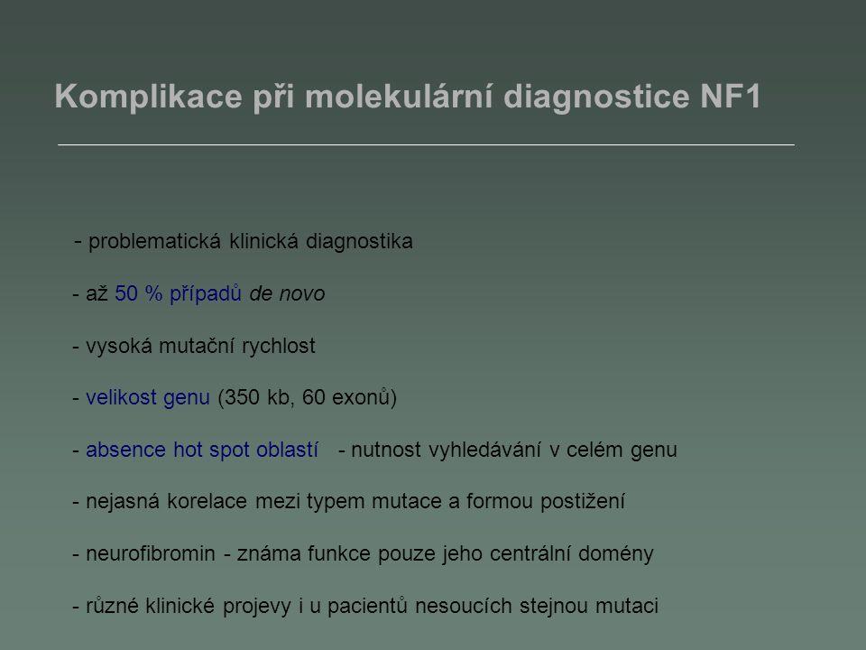 Komplikace při molekulární diagnostice NF1 - problematická klinická diagnostika - až 50 % případů de novo - vysoká mutační rychlost - velikost genu (3