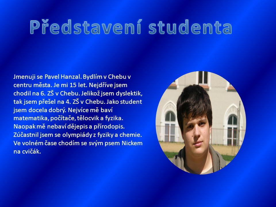 Jmenuji se Pavel Hanzal. Bydlím v Chebu v centru města.