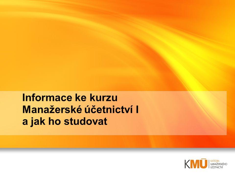 Informace ke kurzu Manažerské účetnictví I a jak ho studovat