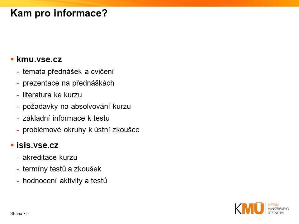 Strana  5 Kam pro informace?  kmu.vse.cz -témata přednášek a cvičení -prezentace na přednáškách -literatura ke kurzu -požadavky na absolvování kurzu