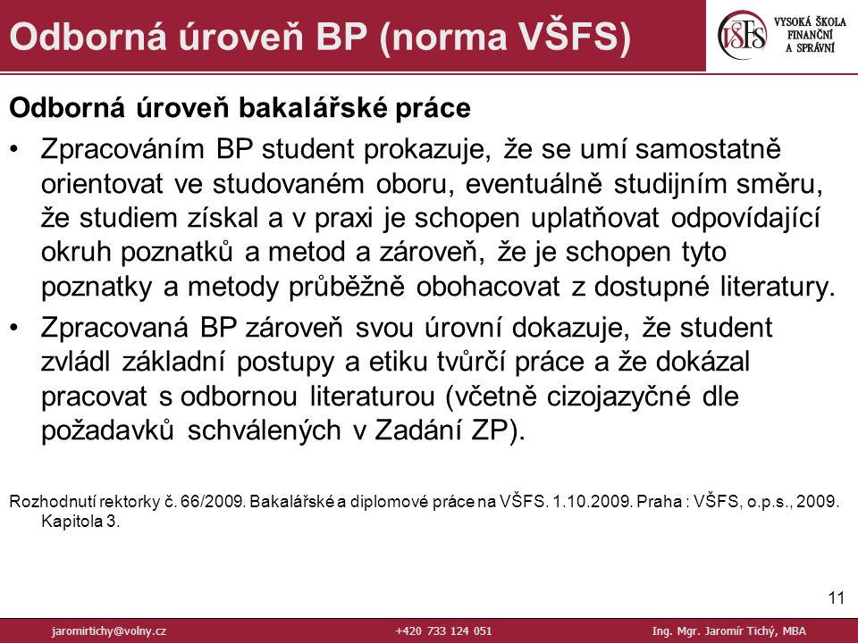 Odborná úroveň bakalářské práce Zpracováním BP student prokazuje, že se umí samostatně orientovat ve studovaném oboru, eventuálně studijním směru, že