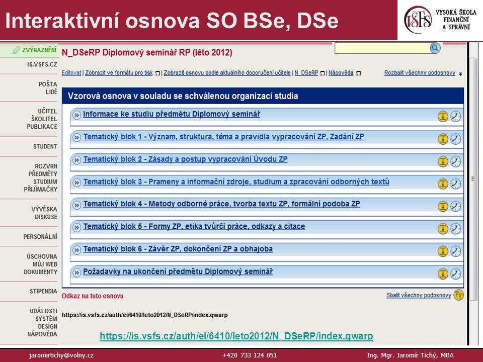 7 jaromirtichy@volny.cz+420 733 124 051Ing. Mgr. Jaromír Tichý, MBA Interaktivní osnova SO BSe, DSe https://is.vsfs.cz/auth/el/6410/leto2012/N_DSeRP/i