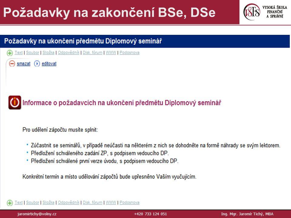 8 jaromirtichy@volny.cz+420 733 124 051Ing. Mgr. Jaromír Tichý, MBA Požadavky na zakončení BSe, DSe