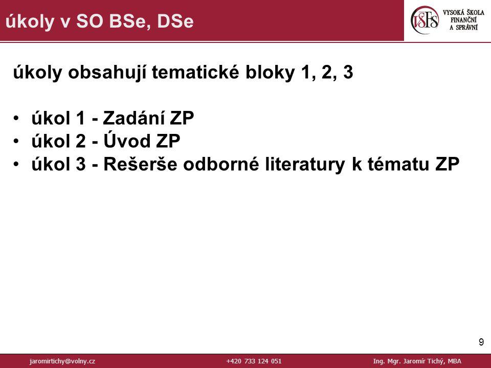 9 úkoly v SO BSe, DSe jaromirtichy@volny.cz+420 733 124 051Ing. Mgr. Jaromír Tichý, MBA úkoly obsahují tematické bloky 1, 2, 3 úkol 1 - Zadání ZP úkol