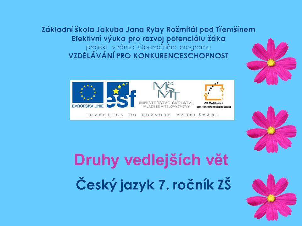 Druhy vedlejších vět 7.ročník ZŠ Použitý software: držitel licence - ZŠ J.