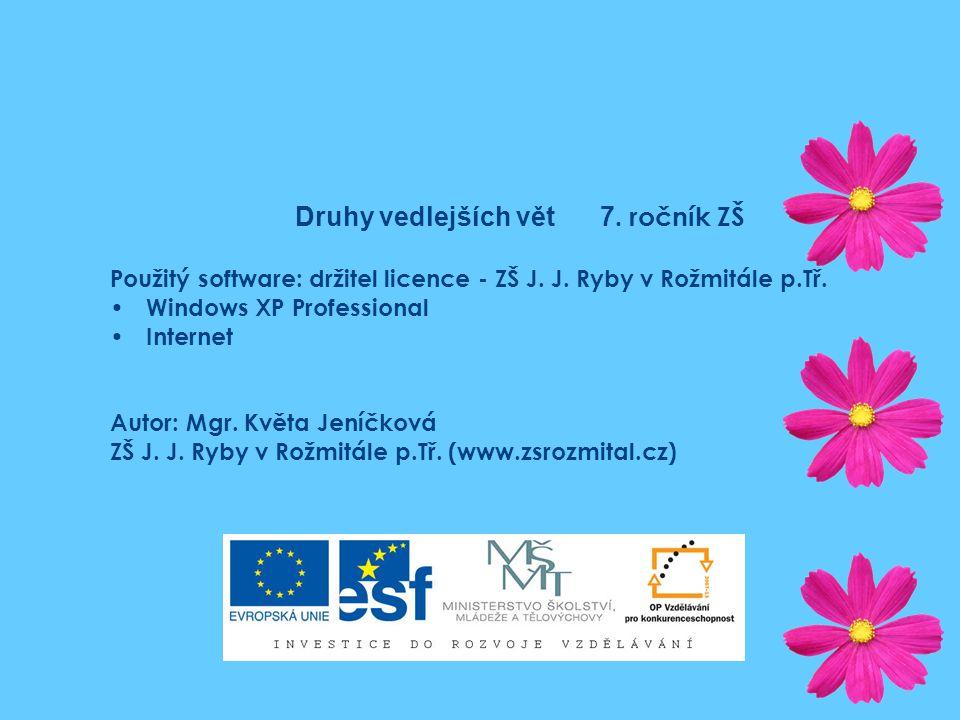 Druhy vedlejších vět 7. ročník ZŠ Použitý software: držitel licence - ZŠ J.