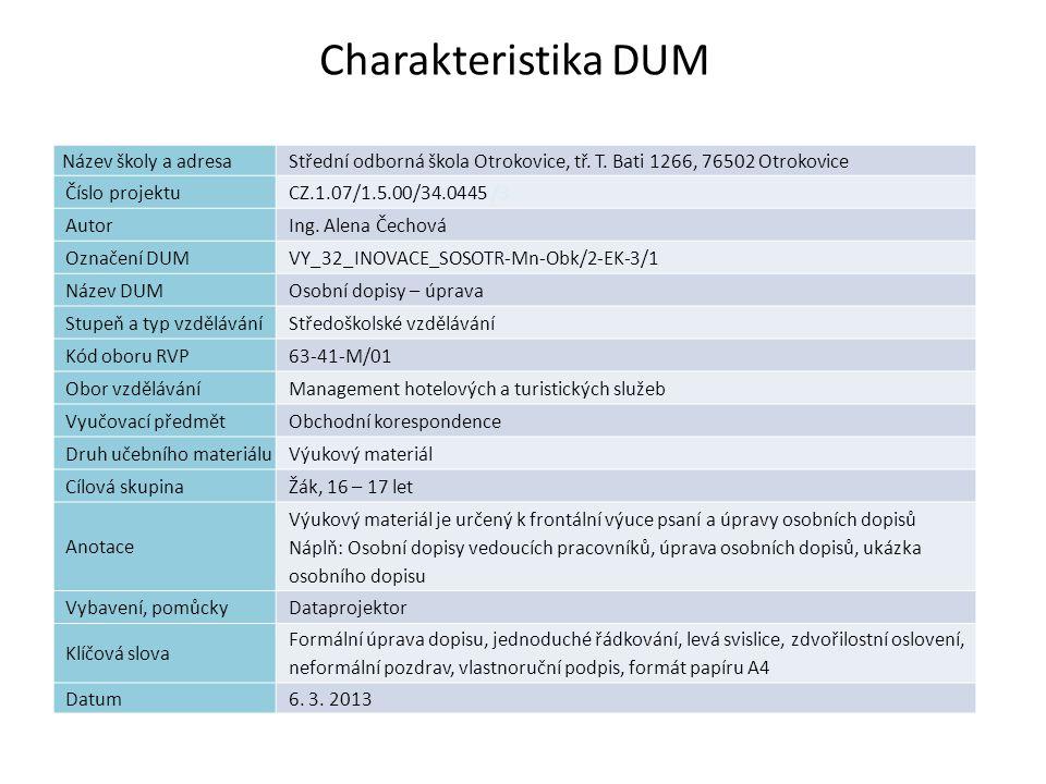Seznam použité literatury: [1] Stanislava Štiková, PÍSEMNÁ A ELEKTRONICKÁ KOMUNIKACE 3, písemnosti při organizaci a řízení firmy, nakladatelství Ing.