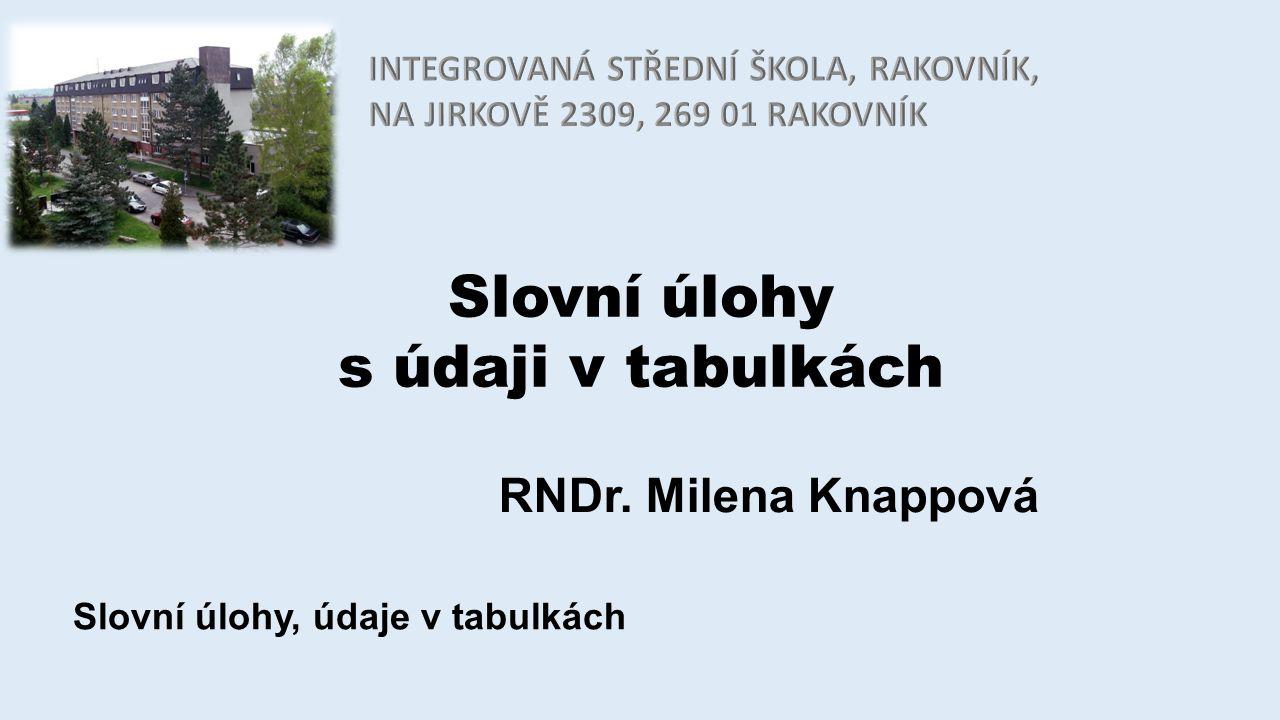 Slovní úlohy s údaji v tabulkách RNDr. Milena Knappová Slovní úlohy, údaje v tabulkách
