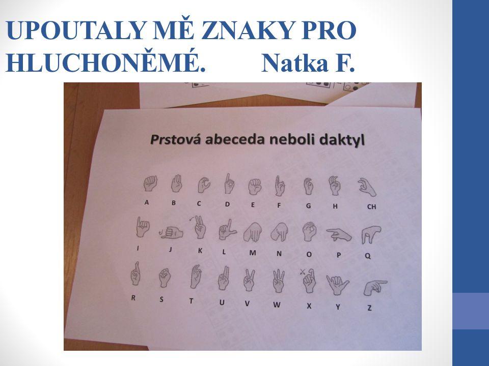 UPOUTALY MĚ ZNAKY PRO HLUCHONĚMÉ. Natka F.
