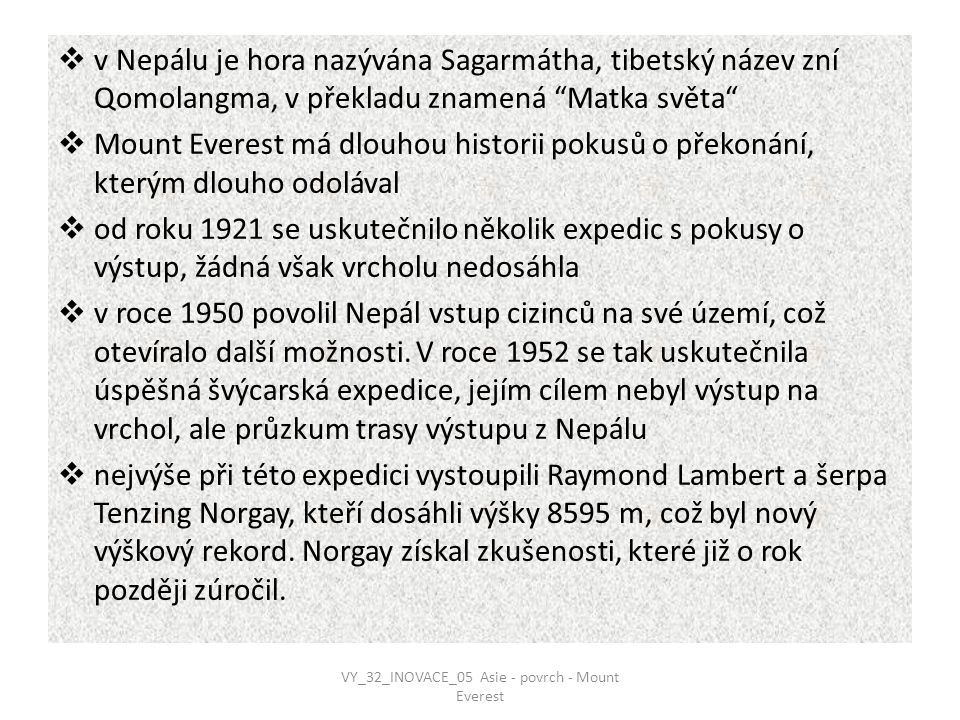 """ v Nepálu je hora nazývána Sagarmátha, tibetský název zní Qomolangma, v překladu znamená """"Matka světa""""  Mount Everest má dlouhou historii pokusů o p"""