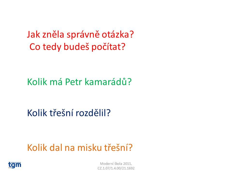 Moderní škola 2011, CZ.1.07/1.4.00/21.1692 Jak zněla správně otázka.
