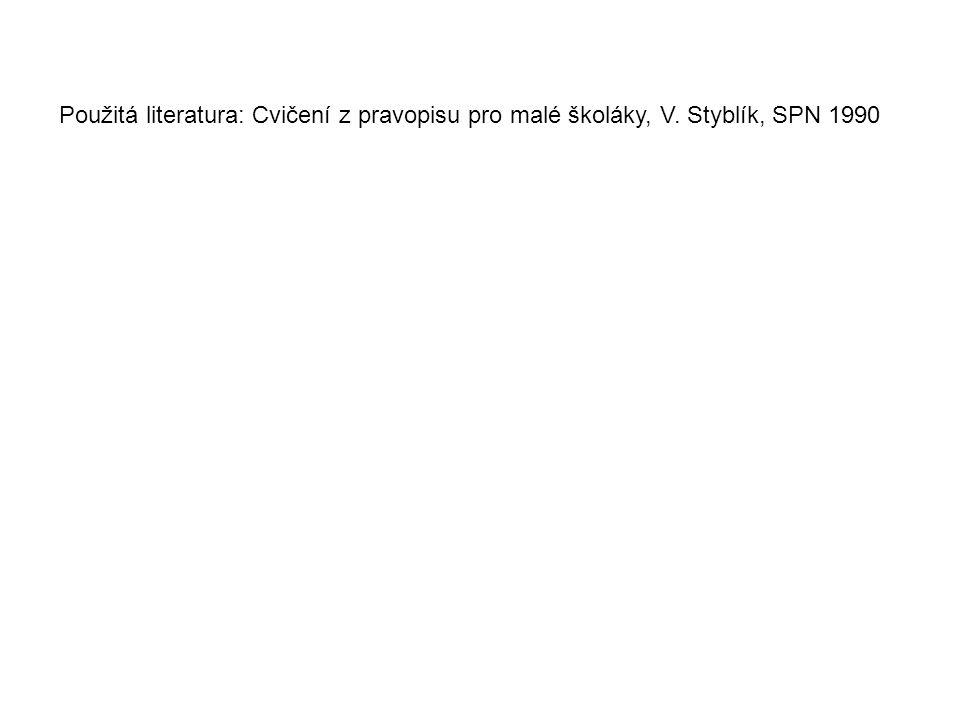 Použitá literatura: Cvičení z pravopisu pro malé školáky, V. Styblík, SPN 1990