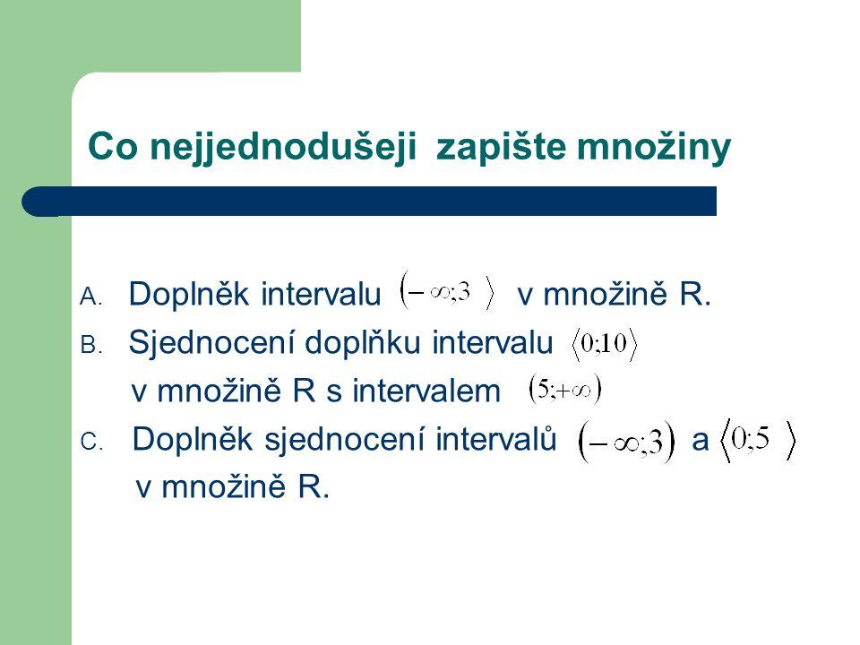 Co nejjednodušeji zapište množiny A. Doplněk intervalu v množině R.