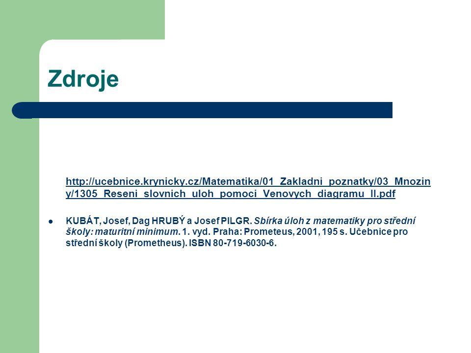 Zdroje http://ucebnice.krynicky.cz/Matematika/01_Zakladni_poznatky/03_Mnozin y/1305_Reseni_slovnich_uloh_pomoci_Venovych_diagramu_II.pdf KUBÁT, Josef, Dag HRUBÝ a Josef PILGR.
