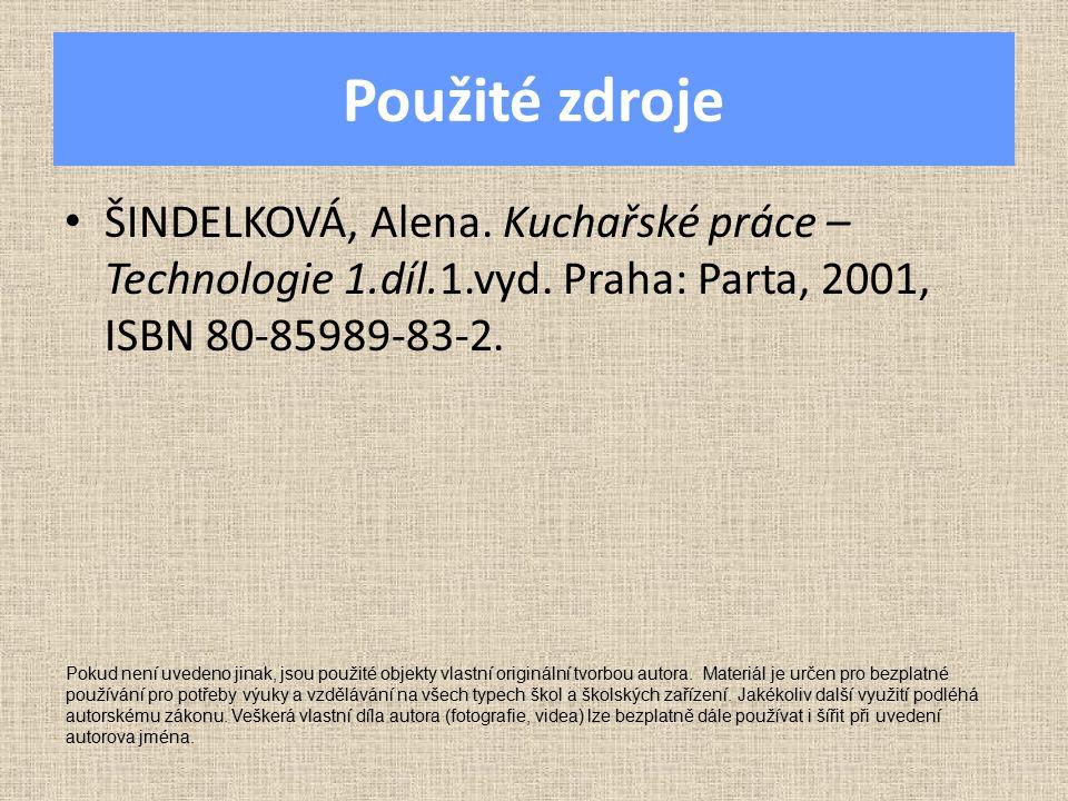 Použité zdroje ŠINDELKOVÁ, Alena. Kuchařské práce – Technologie 1.díl.1.vyd. Praha: Parta, 2001, ISBN 80-85989-83-2. Pokud není uvedeno jinak, jsou po