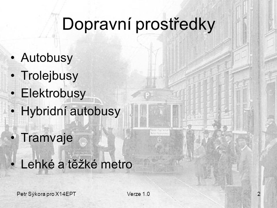 Petr Sýkora pro X14EPTVerze 1.02 Dopravní prostředky Autobusy Trolejbusy Elektrobusy Hybridní autobusy Tramvaje Lehké a těžké metro