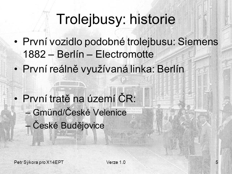 Petr Sýkora pro X14EPTVerze 1.05 Trolejbusy: historie První vozidlo podobné trolejbusu: Siemens 1882 – Berlín – Electromotte První reálně využívaná li