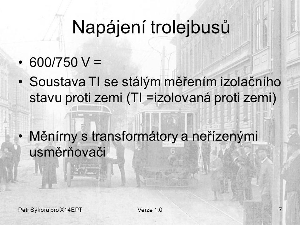 Petr Sýkora pro X14EPTVerze 1.07 Napájení trolejbusů 600/750 V = Soustava TI se stálým měřením izolačního stavu proti zemi (TI =izolovaná proti zemi) Měnírny s transformátory a neřízenými usměrňovači