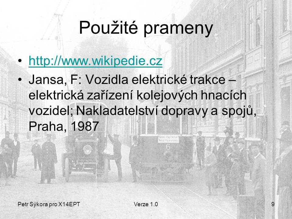 Petr Sýkora pro X14EPTVerze 1.09 Použité prameny http://www.wikipedie.cz Jansa, F: Vozidla elektrické trakce – elektrická zařízení kolejových hnacích