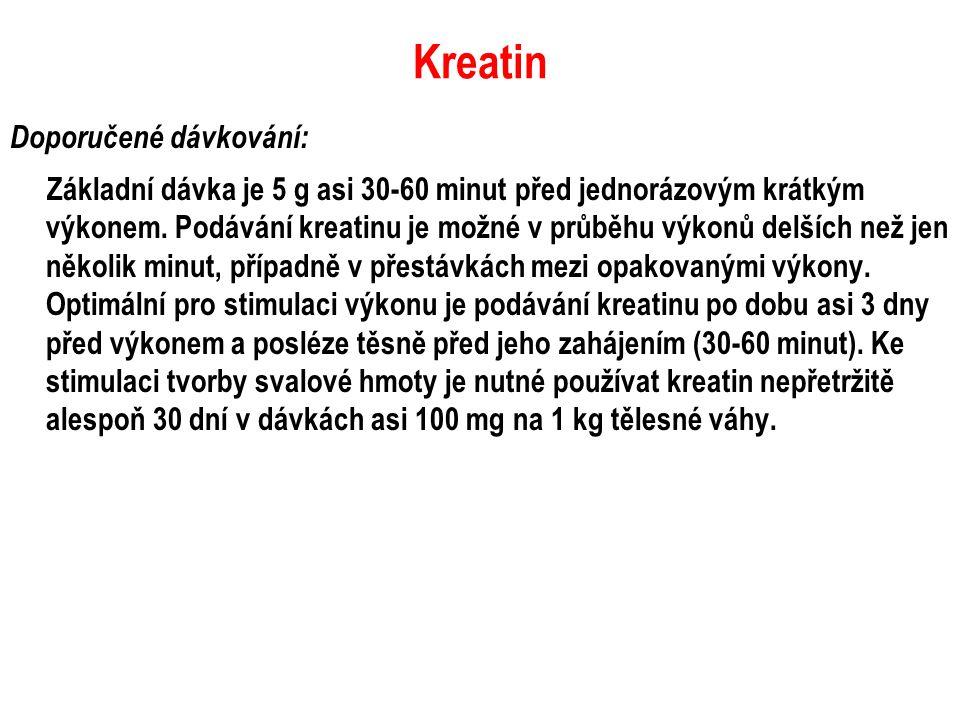 Kreatin Doporučené dávkování: Základní dávka je 5 g asi 30-60 minut před jednorázovým krátkým výkonem. Podávání kreatinu je možné v průběhu výkonů del