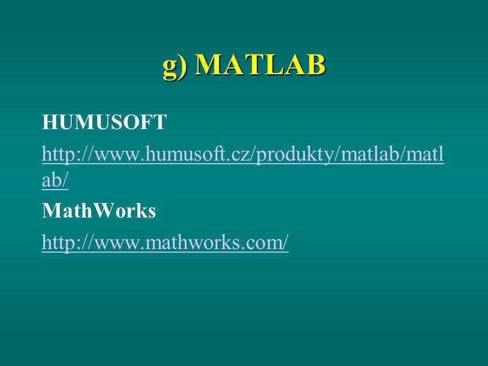 g) MATLAB HUMUSOFT http://www.humusoft.cz/produkty/matlab/matl ab/ MathWorks http://www.mathworks.com/