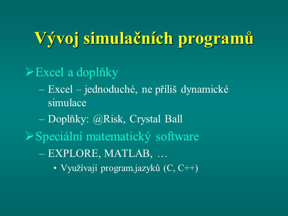 Crystal Ball Doplněk do MS Excel http://www.oracle.com/us/products/applicat ions/crystalball/overview/index.html