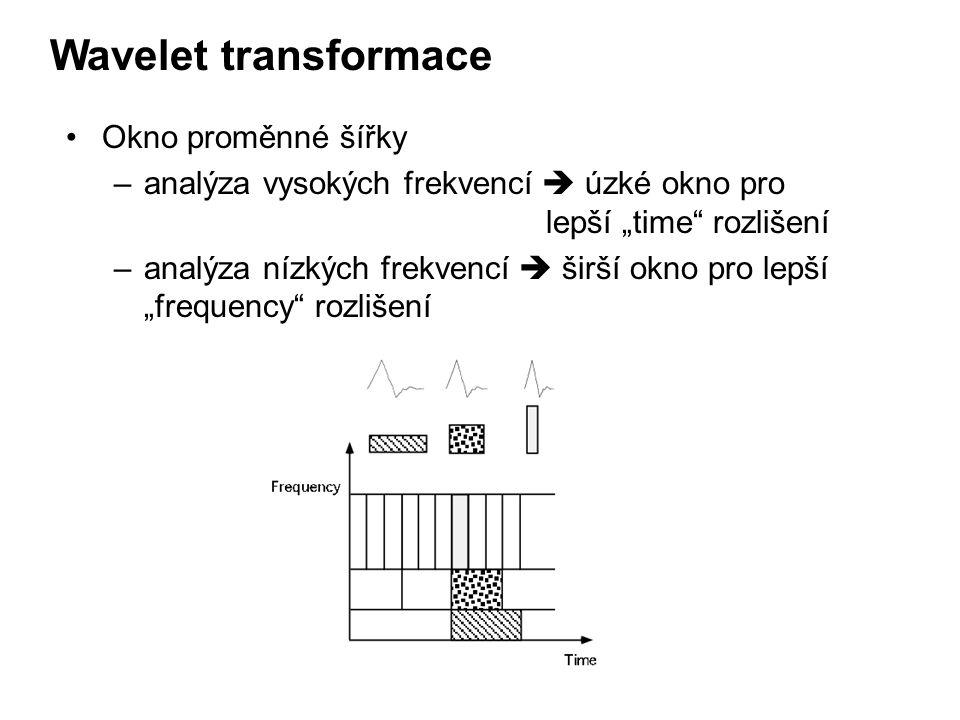 """Okno proměnné šířky –analýza vysokých frekvencí  úzké okno pro lepší """"time rozlišení –analýza nízkých frekvencí  širší okno pro lepší """"frequency rozlišení Wavelet transformace"""