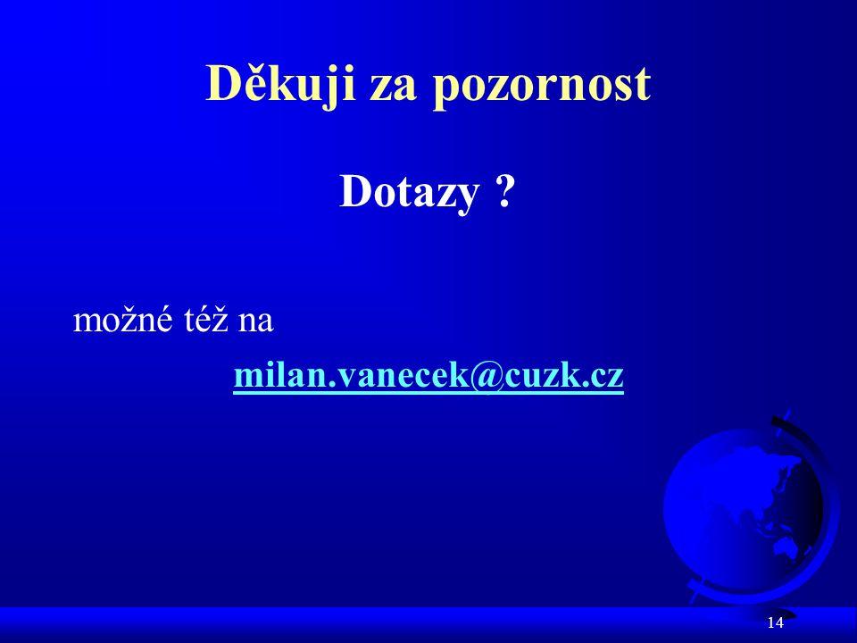 14 Děkuji za pozornost Dotazy ? možné též na milan.vanecek@cuzk.cz